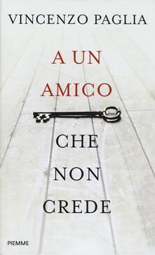 A un amico che non crede - Vincenzo Paglia - copertina