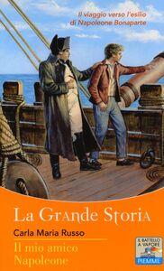 Foto Cover di Il mio amico Napoleone, Libro di Carla M. Russo, edito da Piemme