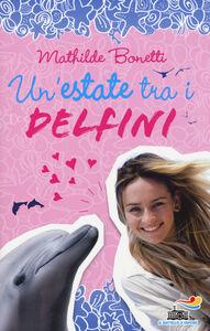 Libro Un' estate tra i delfini Mathilde Bonetti