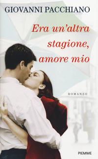 Era un'altra stagione, amore mio - Pacchiano Giovanni - wuz.it