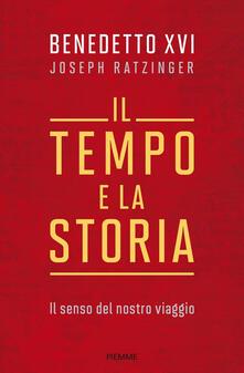 Il tempo e la storia. Il senso del nostro viaggio - Benedetto XVI (Joseph Ratzinger) - copertina
