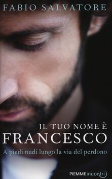 Il tuo nome è Francesco. A piedi nudi lungo la via del perdono - Fabio Salvatore - copertina