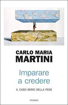 Imparare a credere. Il caso serio della fede - Carlo Maria Martini - copertina