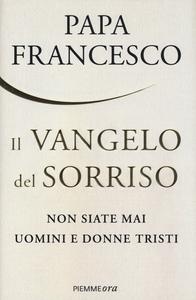 Libro Il Vangelo del sorriso. Non siate mai uomini e donne tristi Francesco (Jorge Mario Bergoglio)