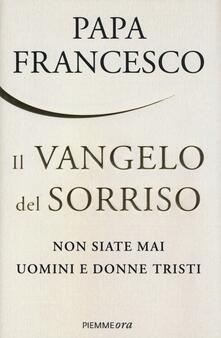 Il Vangelo del sorriso. Non siate mai uomini e donne tristi - Francesco (Jorge Mario Bergoglio) - copertina