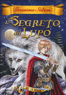 Il segreto del lupo. Le 13 spade. Vol. 4 - Geronimo Stilton - copertina