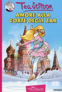 Amore alla corte degli zar. Ediz. illustrata - Stilton Tea - wuz.it