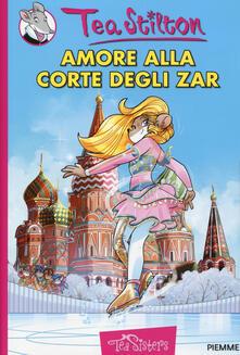 Amore alla corte degli zar. Ediz. illustrata - Tea Stilton - copertina