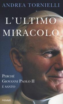 L' ultimo miracolo. Perché Giovanni Paolo II è santo - Andrea Tornielli - copertina