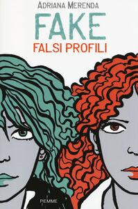 Foto Cover di Fake. Falsi profili, Libro di Adriana Merenda, edito da Piemme