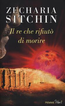 Il re che rifiutò di morire - Zecharia Sitchin - copertina