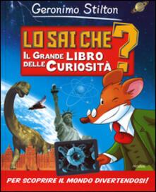 Lo sai che? Il grande libro delle curiosità - Geronimo Stilton - copertina