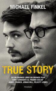 Foto Cover di True Story, Libro di Michael Finkel, edito da Piemme