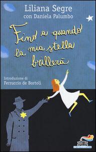 Libro Fino a quando la mia stella brillerà Liliana Segre , Daniela Palumbo