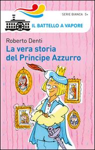 Foto Cover di La vera storia del Principe Azzurro, Libro di Roberto Denti, edito da Piemme