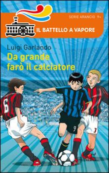 Da grande farò il calciatore - Luigi Garlando - copertina