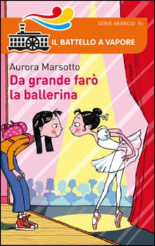 Da grande farò la ballerina - Aurora Marsotto - copertina