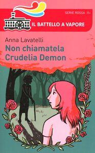 Libro Non chiamatela Crudelia Demon Anna Lavatelli