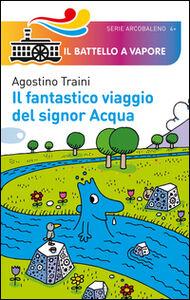Foto Cover di Il fantastico viaggio del signor Acqua, Libro di Agostino Traini, edito da Piemme