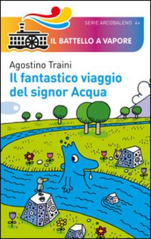 Il fantastico viaggio del signor Acqua. Ediz. illustrata - Agostino Traini - copertina