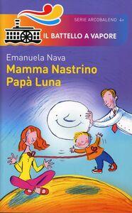 Foto Cover di Mamma Nastrino, papà Luna, Libro di Emanuela Nava, edito da Piemme
