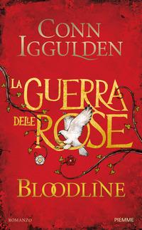 Bloodline. La guerra delle Rose. Vol. 3 - Iggulden Conn - wuz.it