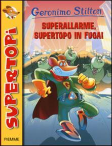 Superallarme, supertopo in fuga! - Geronimo Stilton - copertina