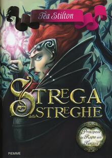 Strega delle streghe. Principesse del regno della fantasia. Vol. 13 - Tea Stilton - copertina