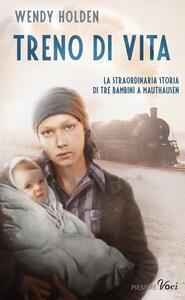 Treno di vita. La straordinaria storia di tre bambini a Mauthausen