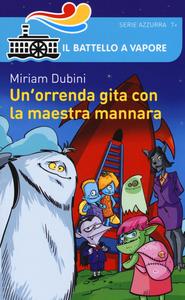 Libro Un' orrenda gita con la maestra mannara Miriam Dubini 0