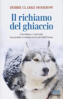Mercatinidinataletorino.it Il richiamo del ghiaccio. Una donna e i suoi cani: una grande avventura tra le nevi dell'Alaska Image