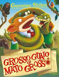Grosso guaio in Mato Grosso - Stilton Geronimo - wuz.it