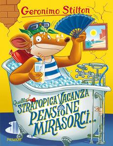 Foto Cover di Quella stratopica vacanza alla pensione Mirasorci..., Libro di Geronimo Stilton, edito da Piemme