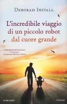 L' incredibile viaggio di un piccolo robot dal cuore grande - Deborah Install - copertina