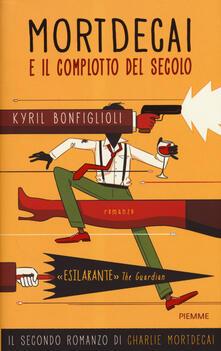 Mortdecai e il complotto del secolo. Charlie Mortdecai. Vol. 2 - Kyril Bonfiglioli - copertina