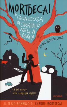 Mortdecai e qualcosa di orribile nella legnaia. Charlie Mortdecai. Vol. 3 - Kyril Bonfiglioli - copertina