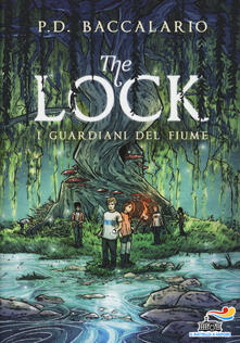 I guardiani del fiume. The Lock. Vol. 1 - Pierdomenico Baccalario - copertina