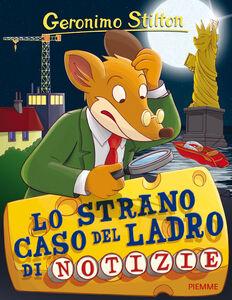 Libro Lo strano caso del ladro di notizie Geronimo Stilton