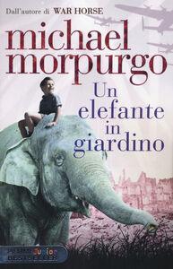 Foto Cover di Un elefante in giardino, Libro di Michael Morpurgo, edito da Piemme