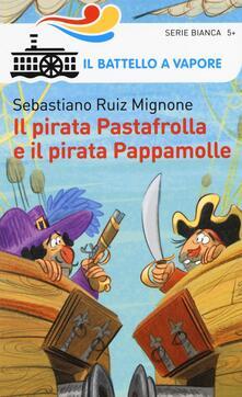 Il pirata Pastafrolla e il pirata Pappamolle. Ediz. illustrata - Sebastiano Ruiz Mignone - copertina