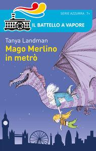 Libro Mago Merlino in metrò Tanya Landman