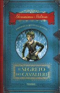 Il segreto dei cavalieri. Cronache del Regno della Fantasia. Vol. 6