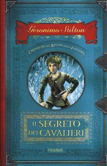Il segreto dei cavalieri. Cronache del Regno della Fantasia. Vol. 6 - Geronimo Stilton - copertina