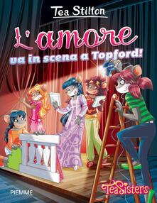 L' amore va in scena a Topford! - Tea Stilton - copertina