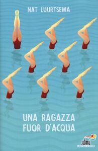 Libro Una ragazza fuor d'acqua Nat Luurtsema