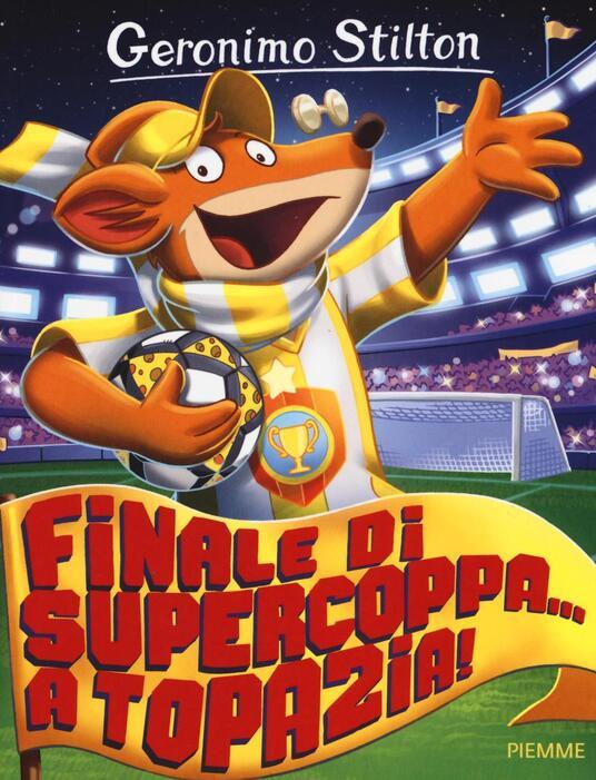 Finale di supercoppa... a Topazia! Ediz. illustrata - Geronimo Stilton - copertina