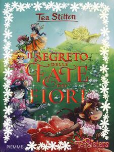 Il segreto delle fate dei fiori. Ediz. illustrata - Tea Stilton - copertina