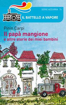 Il papà mangione e altre storie dei miei bambini - Pinin Carpi - copertina