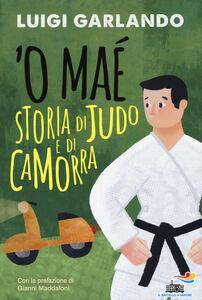 Foto Cover di 'O maé. Storia di judo e di camorra, Libro di Luigi Garlando, edito da Piemme