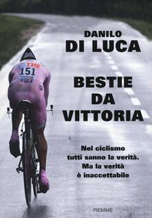 Bestie da vittoria - Danilo Di Luca,Alessandra Carati - copertina